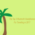 featured The Top 3 Bluetooth Headphones For Travelling In 2017
