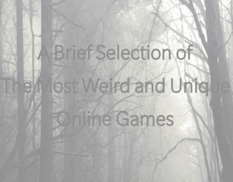 A Brief Selection of The Most Weird and Unique Online Games