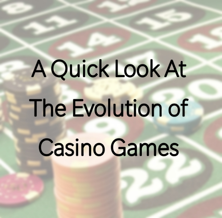 A Quick Look At The Evolution of Casino Games