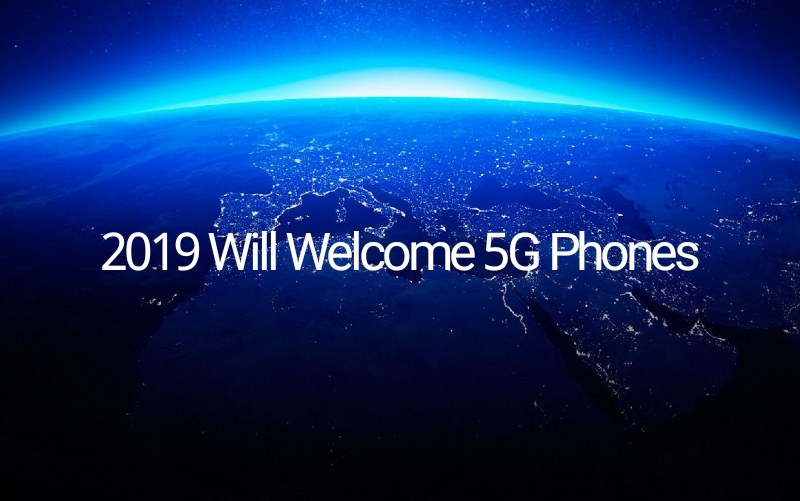 2019 Will Welcome 5G Phones